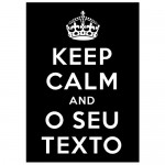 Keep Calm and...(Seu Texto)
